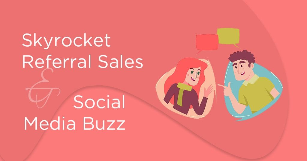 Strategy for Skyrocket Referral Sales and Social Media Buzz