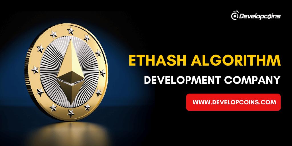 Ethash Algorithm Development Company - Developcoins