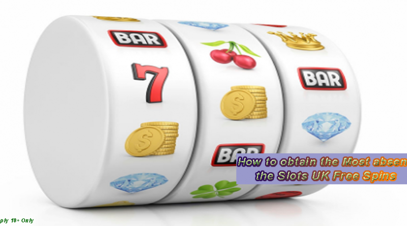 How to obtain the Most absent of the Slots UK Free Spins
