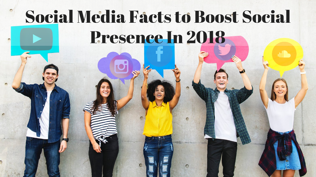 Social Media Facts to Boost Social Presence In 2018