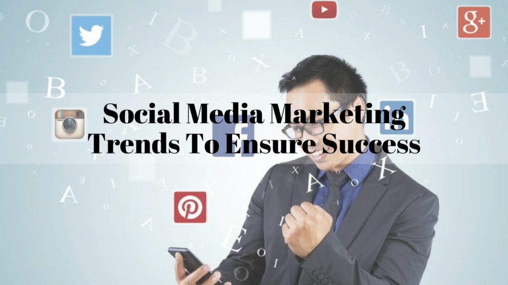 Social Media Marketing Trends To Ensure Success In 2018 | GenuineLikes | Blog