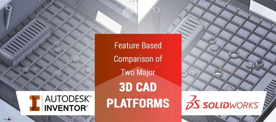 SolidWorks Vs Inventor: Feature Based Comparison of Two Major 3D CAD Platforms | Hitech