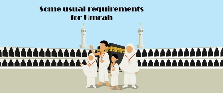 Some usual requirements for Umrah