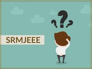 SRMJEEE 2019- Application Form, Exam Dates, Eligibility, Syllabus