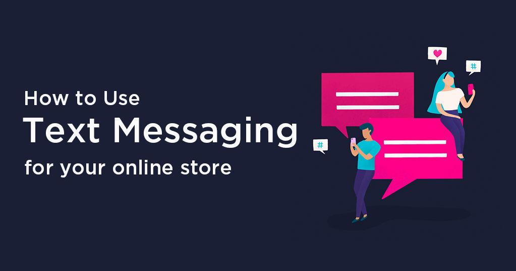 How to Use Text Messaging for your Online Store Engagement