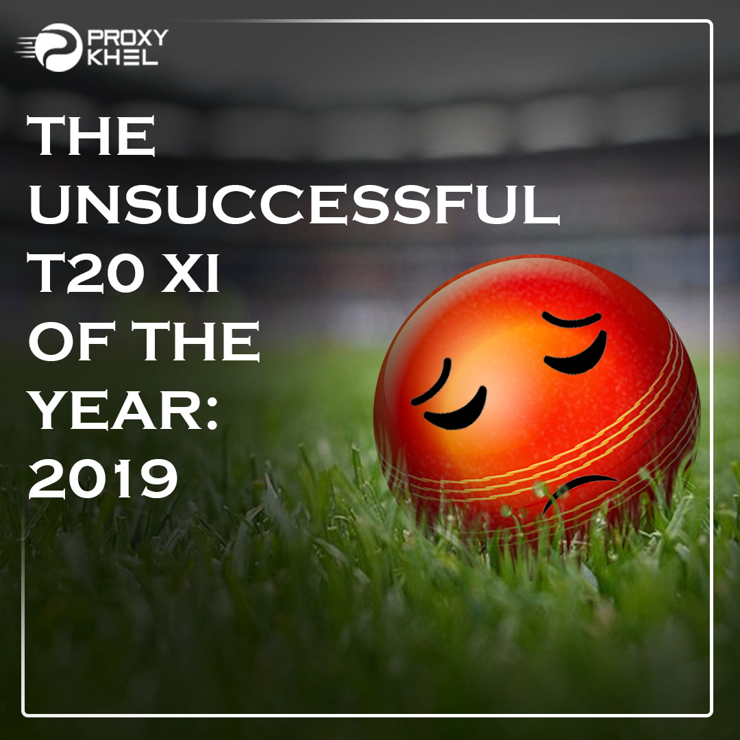 The unsuccessful T20 XI of the year: 2019 | ProxyKhel