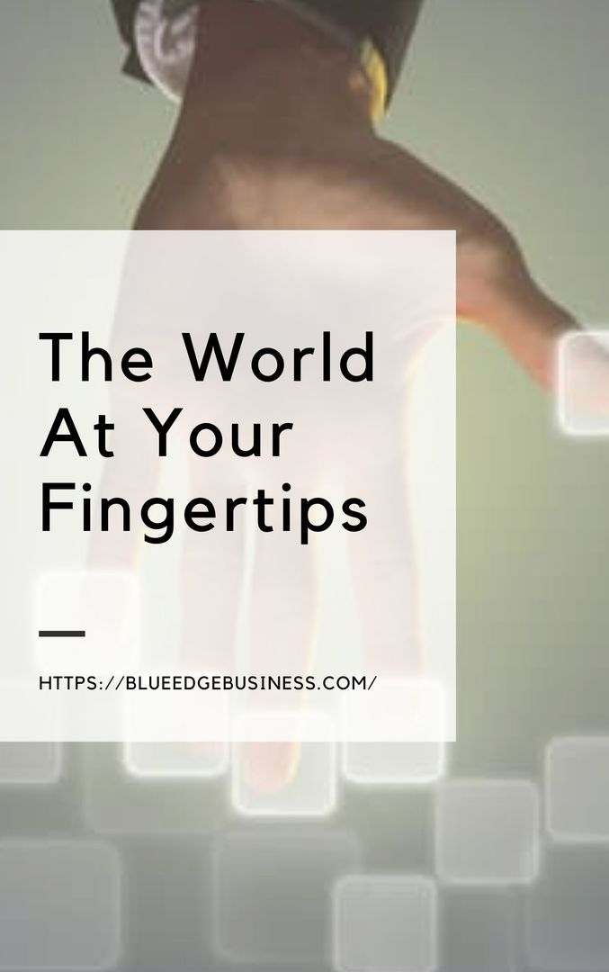 The World At Your Fingertips - Blue Edge Business