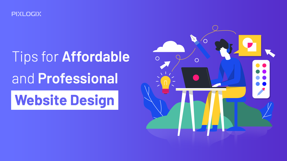 Tips for Affordable and Professional Website Design | Pixlogix Infotech