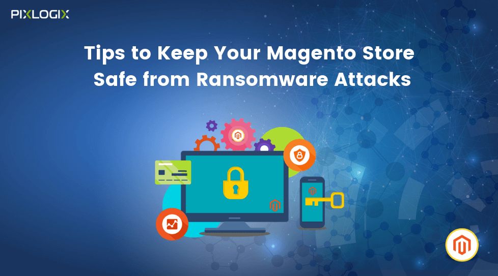 Tips to Keep Your Magento Store Safe from Ransomware Attacks