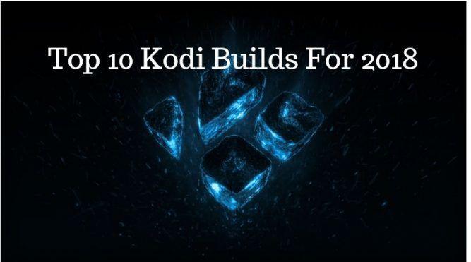 What is Kodi Build   Top 10 Kodi Builds For 2018   Upgrade Kodi Build