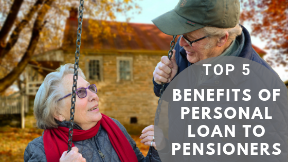 Top 5 Benefits of Personal Loan to Pensioners - Readytofind