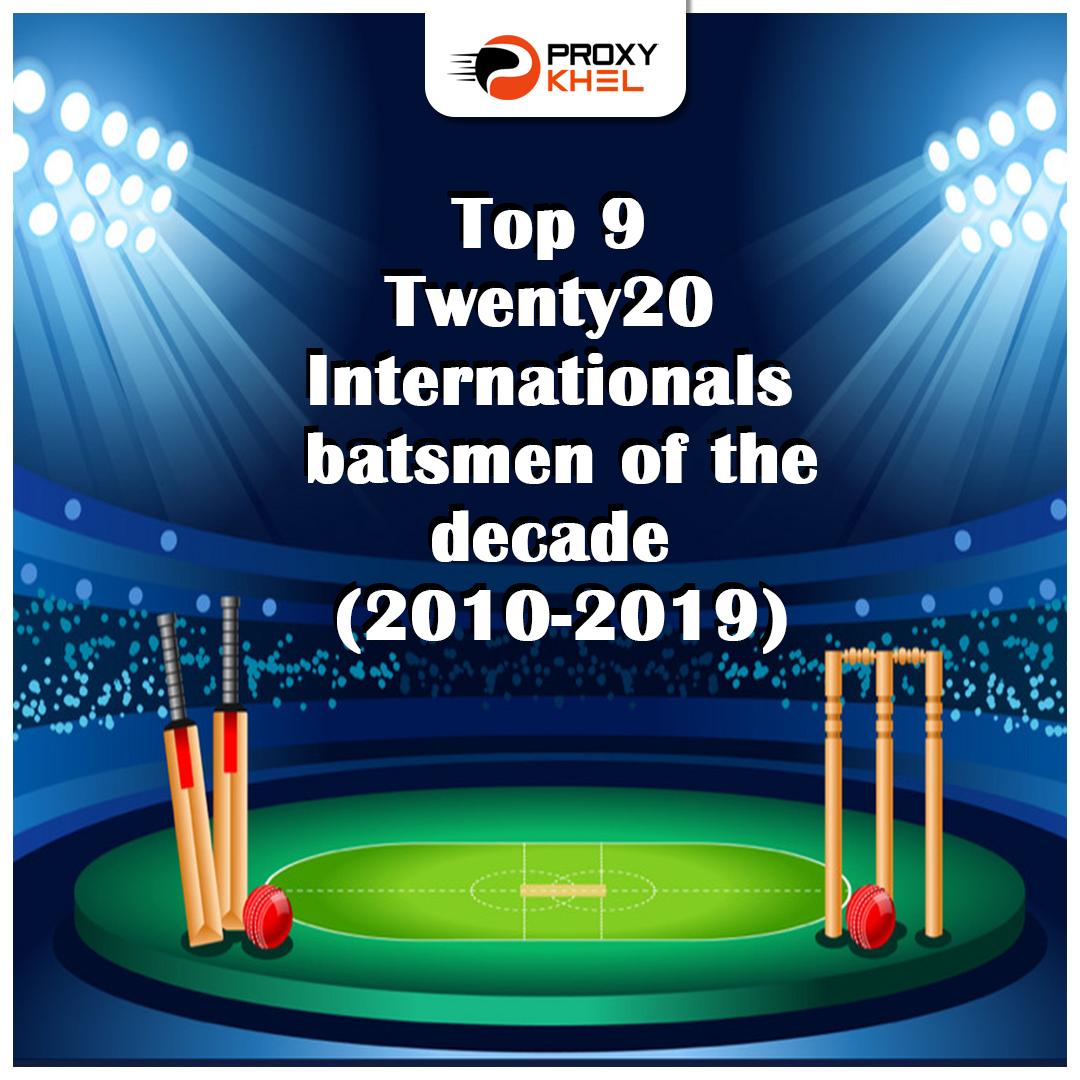 Top 9 T20I batsmen of the decade (2010-2019) | Proxy Khel