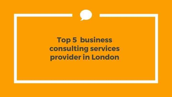 Top 5 Business Consulting Provider in London