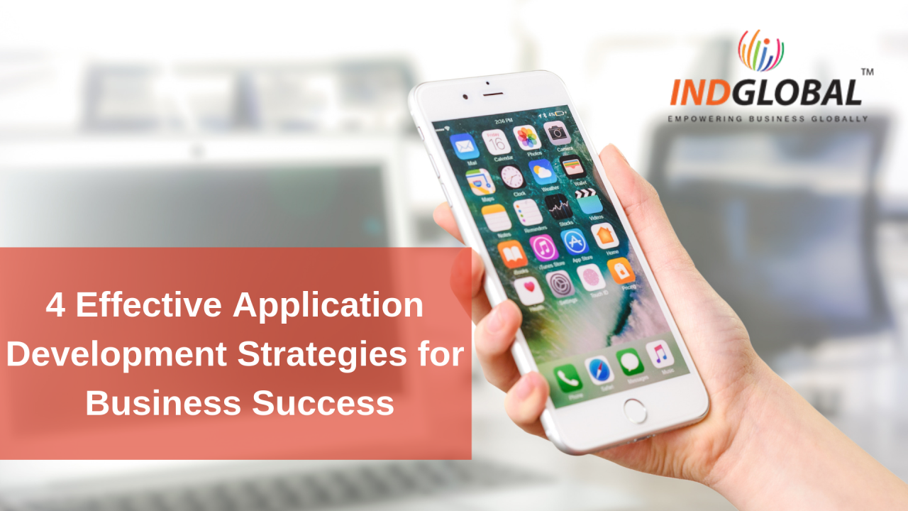 Indglobal Digital Private Limited - Dubai — 4 Effective Application Development Strategies for...