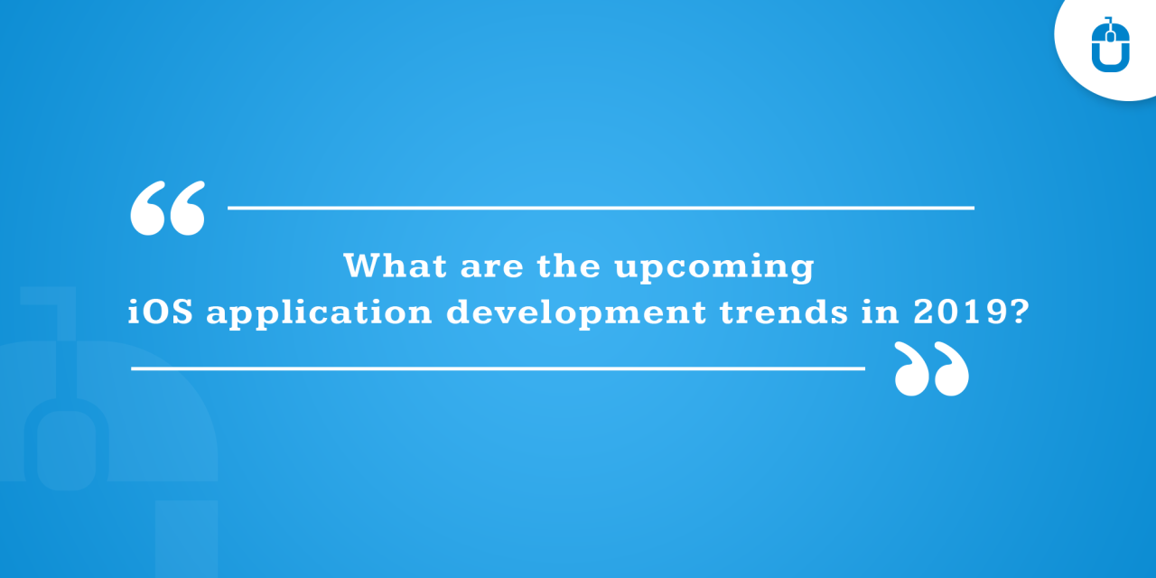 What Are The Upcoming iOS Application Development Trends in 2019
