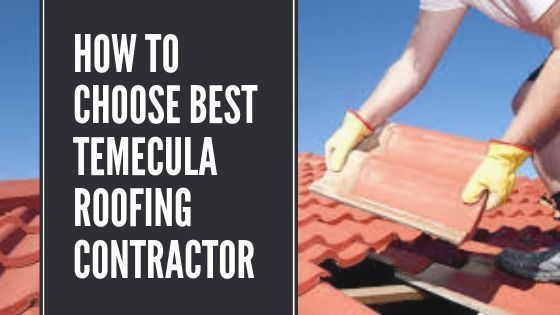 How to Choose Best Temecula Roofing Contractor
