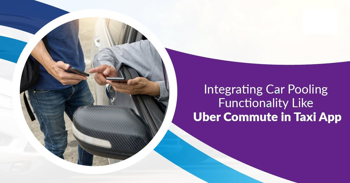 Integrating car pooling feature like Uber commute in taxi app