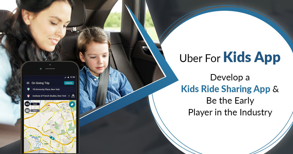 Uber for Kids app: Develop kids ride-sharing app & be the early player in the industry | Experts Theory