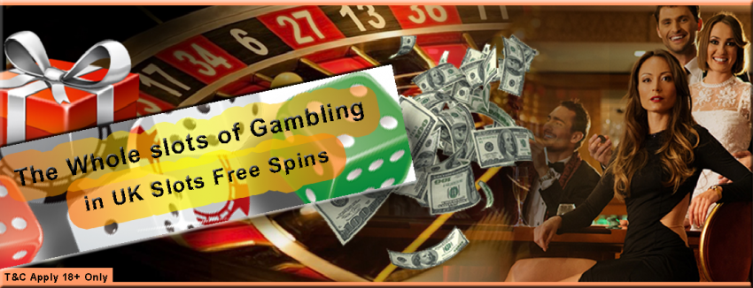 The Whole slots of Gambling in UK Slots Free Spins