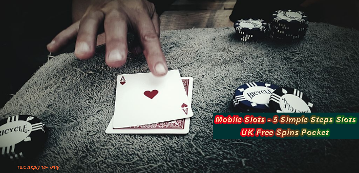 Mobile Slots – 5 Simple Steps Slots UK Free Spins Pocket – Delicious Sots