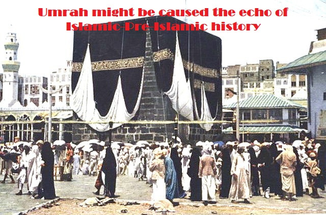 Umrah might be caused the echo of Islamic-Pre-Islamic history