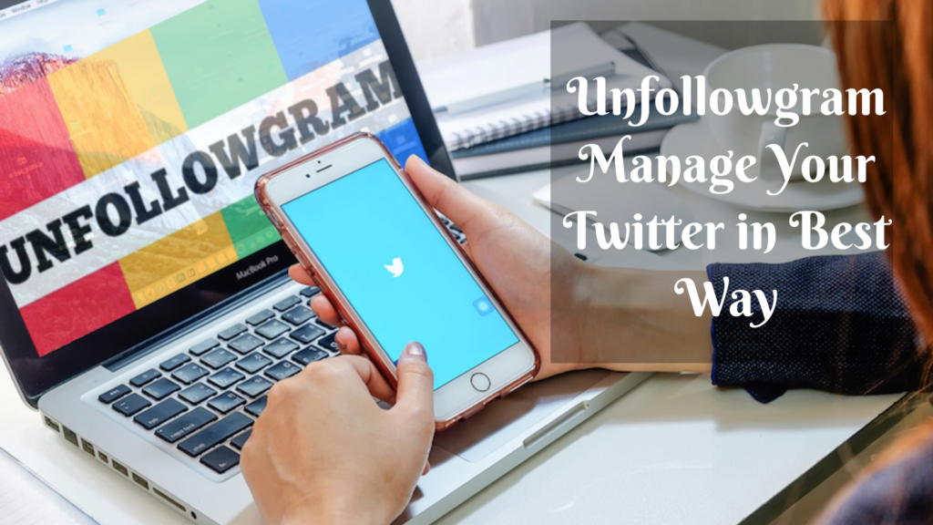 Unfollowgram Manage Your Twitter in Best Way