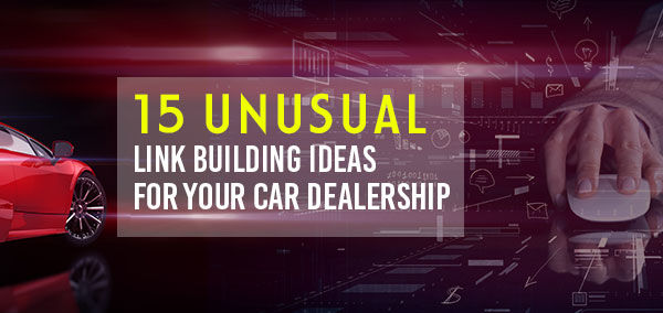 15 Unusual Link Building Ideas for Your Car Dealership | izmocars