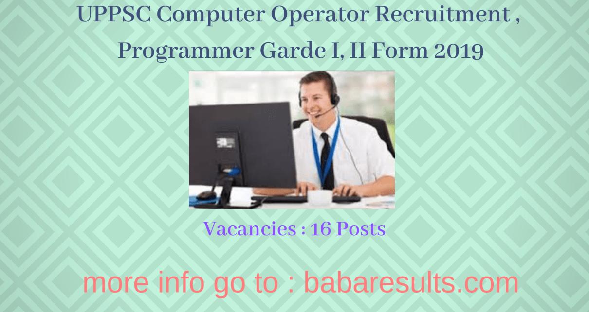 UPPSC Computer Operator Recruitment , Programmer Garde I, II Form 2019