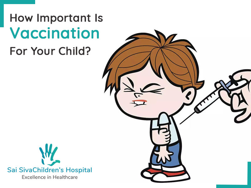 Why You Should Vaccinate Your Child | Sai Siva Children's Hospital