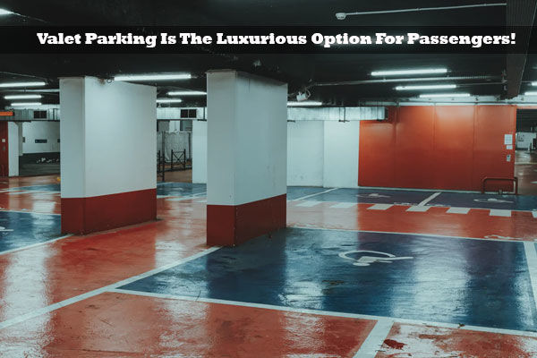 Valet Parking Is The Luxurious Option For Passengers! » Ezybook