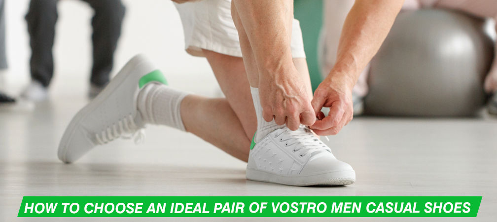How to Choose an Ideal Pair of Vostro Men Casual Shoes - Vostrolife.com