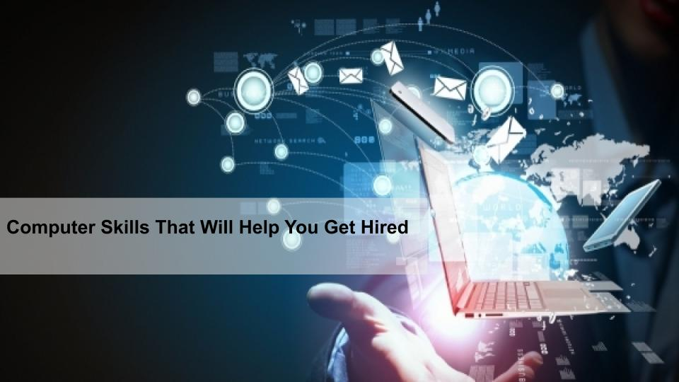 Computer Skills That Will Help You Get Hired