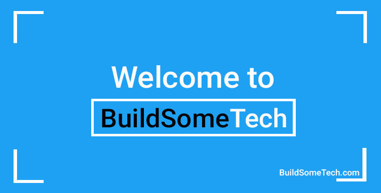Welcome to BuildSomeTech - Best Technology Blog