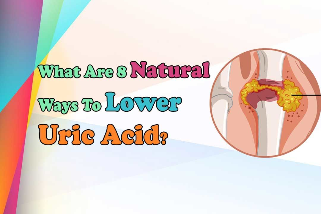 What Are 8 Natural Ways To Lower Uric Acid?