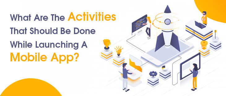 What Are The Activities That Should Be Done While Launching A Mobile App?