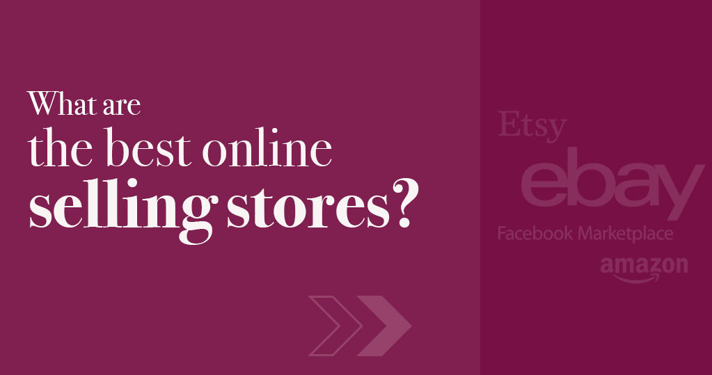 What are the Best Online Selling Stores? – A Guide