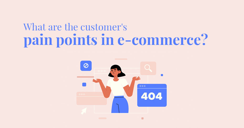 What are the Customer's Pain Points in Ecommerce?
