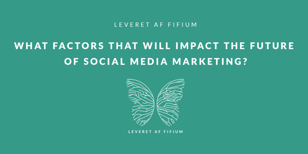 What Factors That Will Impact The Future Of Social Media Marketing?