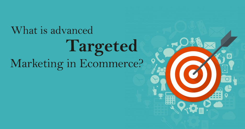 What is Advanced Targeted Marketing in Ecommerce?
