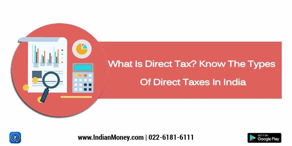 What Is Direct Tax? Know The Types Of Direct Taxes In India