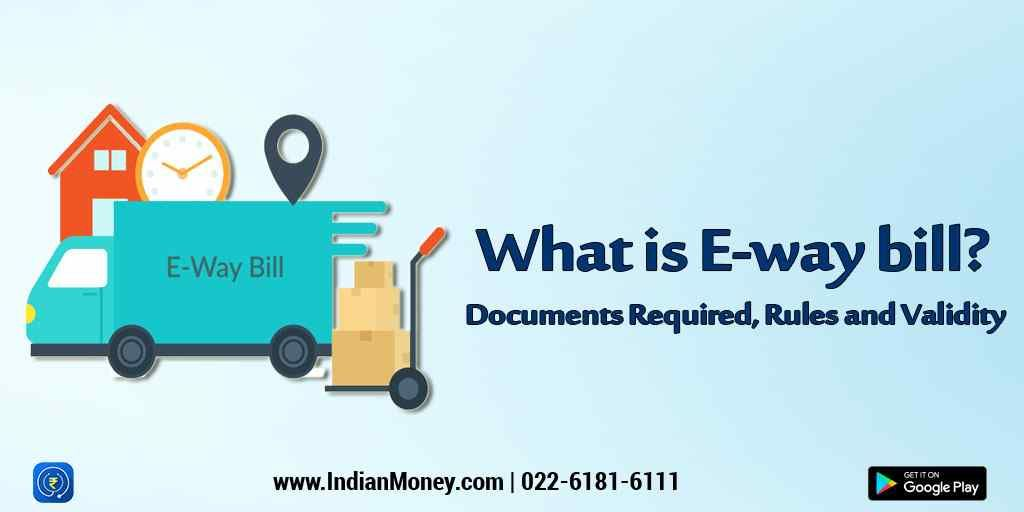 What is E-way bill? Documents Required, Rules and Validity
