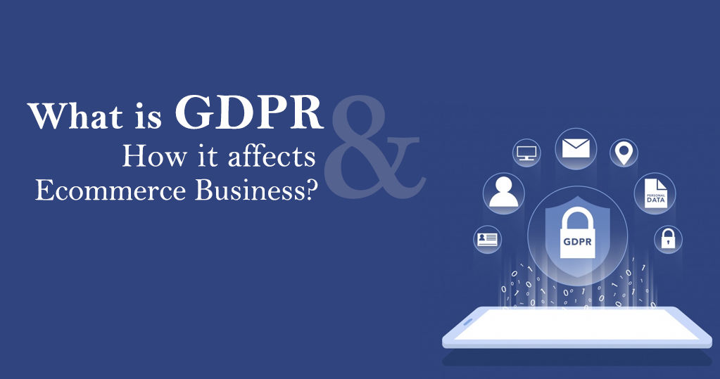 What is GDPR and How It Affects Ecommerce Business? – A Guide
