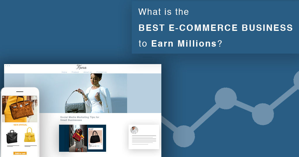 What is the Best Ecommerce Business to Earn Millions?