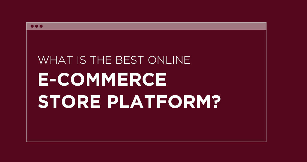 What is the Best Online Ecommerce Store Platform?