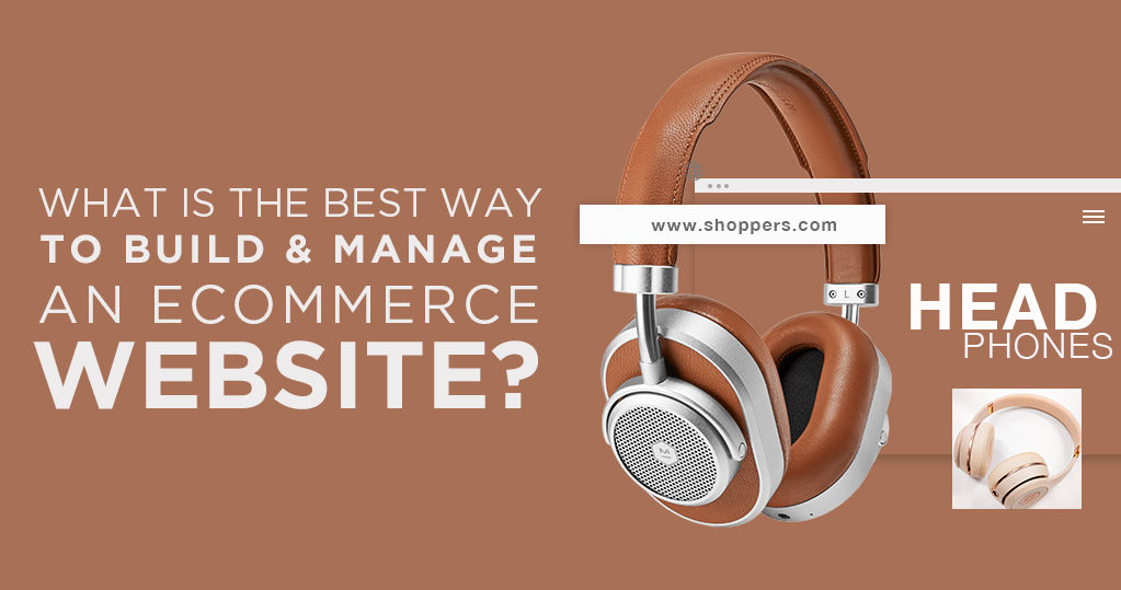 What is the Best Way to Build and Manage an Ecommerce Website?