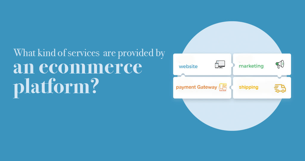 What Kind of Services Are Provided by an Ecommerce Platform?