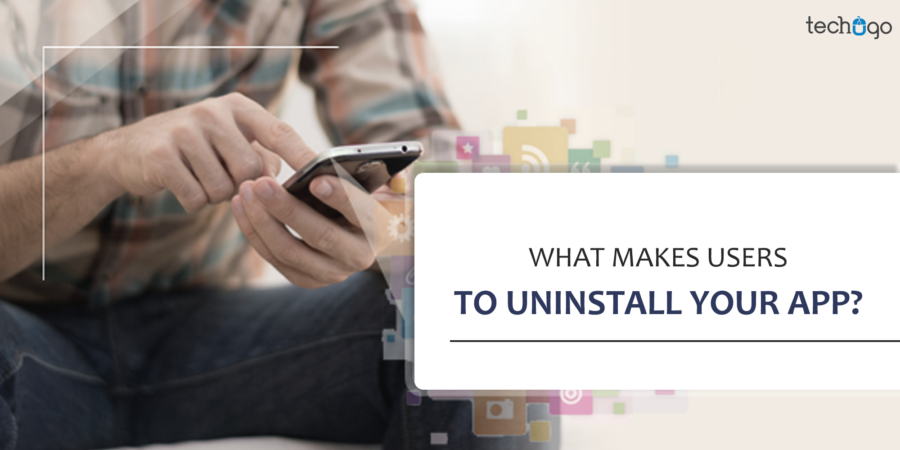 What Makes Users To Uninstall Your App?