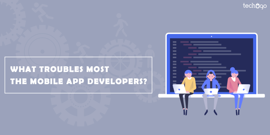 What Troubles Most The Mobile App Developers?