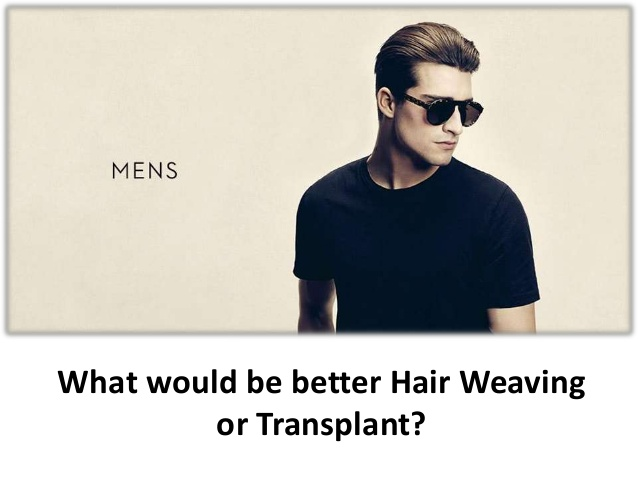 What would be better Hair Weaving or Hair Transplant?