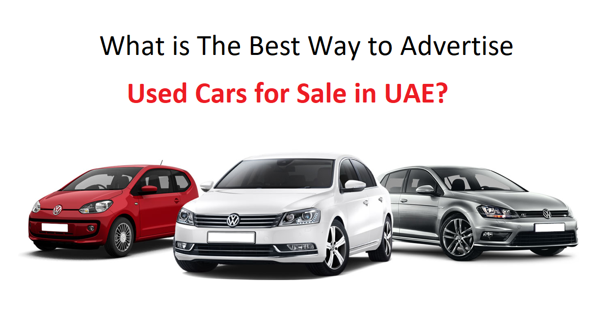 What is The Best Way to Advertise Used Cars for Sale in UAE?